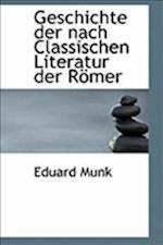 Geschichte Der Nach Classischen Literatur Der Rapmer af Eduard Munk