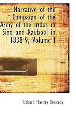 Narrative of the Campaign of the Army of the Indus in Sind and Kaubool in 1838-9, Volume I af Richard Hartley Kennedy