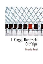 I Viaggi Danteschi Oltra Alpe af Antonio Rossi