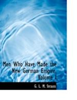 Men Who Have Made the New German Empire, Volume I (Large Print Edition)