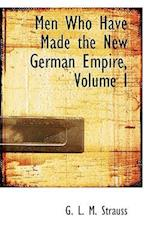 Men Who Have Made the New German Empire, Volume I