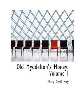 Old Myddelton's Money, Volume I (Large Print Edition)
