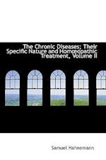 The Chronic Diseases; Their Specific Nature and Homa Opathic Treatment, Volume II