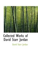 Collected Works of David Starr Jordan af David Starr Jordan