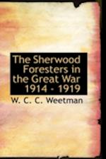 The Sherwood Foresters in the Great War 1914 - 1919
