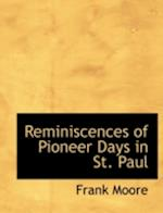 Reminiscences of Pioneer Days in St. Paul af Frank Moore