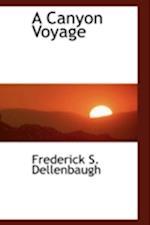 A Canyon Voyage af Frederick S. Dellenbaugh