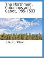 The Northmen, Columbus and Cabot, 985-1503 af Julius E. Olson