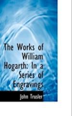 The Works of William Hogarth af John Trusler