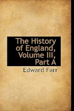The History of England, Volume III, Part a af Edward Farr