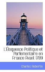 L'Eloquence Politique Et Parlementaire En France Avant 1789 af Charles Aubertin