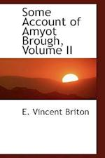 Some Account of Amyot Brough, Volume II af E. Vincent Briton