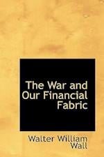 The War and Our Financial Fabric af Walter William Wall