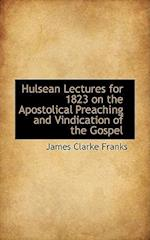 Hulsean Lectures for 1823 on the Apostolical Preaching and Vindication of the Gospel af James Clarke Franks