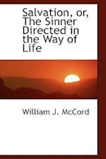 Salvation, Or, the Sinner Directed in the Way of Life af William J. McCord