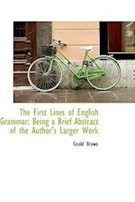The First Lines of English Grammar: Being a Brief Abstract of the Author's Larger Work