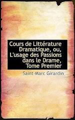 Cours de Litterature Dramatique, Ou, L'Usage Des Passions Dans Le Drame, Tome Premier af Saint-Marc Girardin