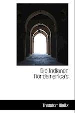 Die Indianer Nordamerica's af Theodor Waitz