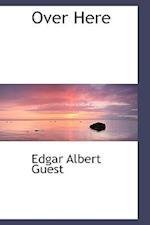 Over Here af Edgar Albert Guest