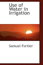 Use of Water in Irrigation af Samuel Fortier