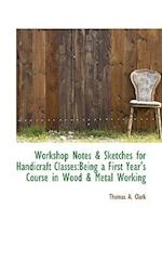 Workshop Notes & Sketches for Handicraft Classes af Thomas A. Clark