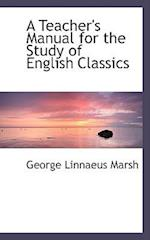 A Teacher's Manual for the Study of English Classics af George Linnaeus Marsh