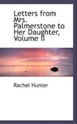 Letters from Mrs. Palmerstone to Her Daughter, Volume II af Rachel Hunter