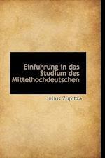 Einfuhrung in Das Studium Des Mittelhochdeutschen af Julius Zupitza