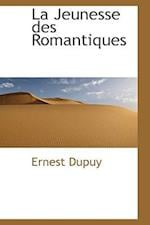 La Jeunesse Des Romantiques af Ernest Dupuy