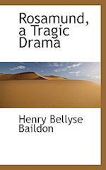 Rosamund, a Tragic Drama af Henry Bellyse Baildon