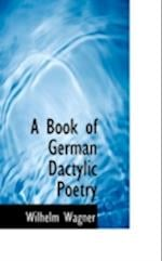 A Book of German Dactylic Poetry af Wilhelm Wagner