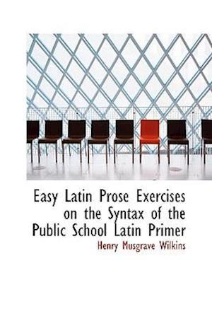 Bog, hæftet Easy Latin Prose Exercises on the Syntax of the Public School Latin Primer af Henry Musgrave Wilkins