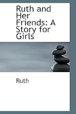 Ruth and Her Friends: A Story for Girls