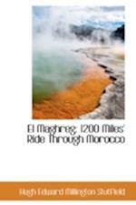 El Maghreg: 1200 Miles Ride Through Morocco af Hugh Edward Millington Stutfield
