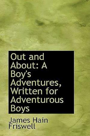 Out and About: A Boy's Adventures, Written for Adventurous Boys