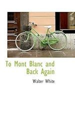 To Mont Blanc and Back Again af Walter White