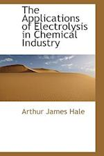 The Applications of Electrolysis in Chemical Industry af Arthur James Hale