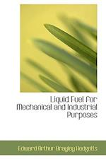 Liquid Fuel for Mechanical and Industrial Purposes af Edward Arthur Brayley Hodgetts