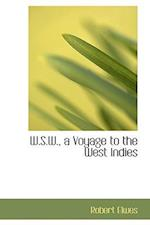 W.S.W., a Voyage to the West Indies af Robert Elwes