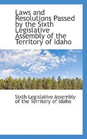 Laws and Resolutions Passed by the Sixth Legislative Assembly of the Territory of Idaho