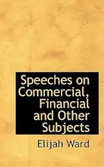 Speeches on Commercial, Financial and Other Subjects af Elijah Ward
