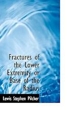 Fractures of the Lower Extremity or Base of the Radius af Lewis Stephen Pilcher