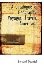 A Catalogue of Geography, Voyages, Travels, Americana af Bernard Quaritch