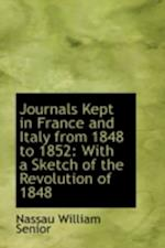Journals Kept in France and Italy from 1848 to 1852 af Nassau William Senior
