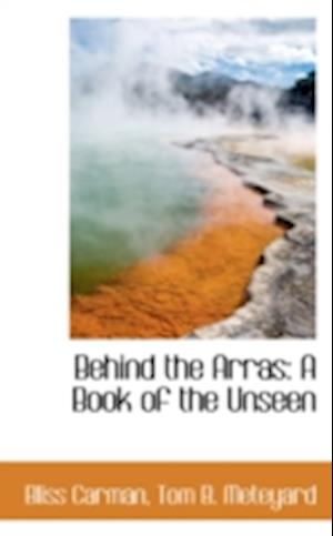 Behind the Arras: A Book of the Unseen