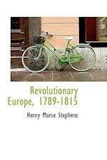 Revolutionary Europe, 1789-1815 af Henry Morse Stephens