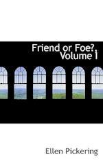 Friend or Foe?, Volume I af Ellen Pickering