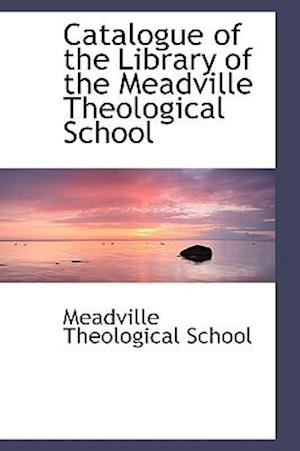 Catalogue of the Library of the Meadville Theological School
