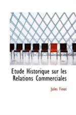 Etude Historique Sur Les Relations Commerciales af Jules Finot