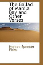 The Ballad of Manila Bay and Other Verses af Horace Spencer Fiske